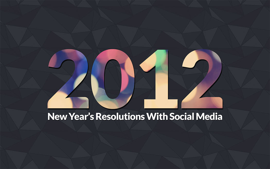 Making And Keeping Your 2012 New Year&#8217s Resolutions With Social Media! &laquo
