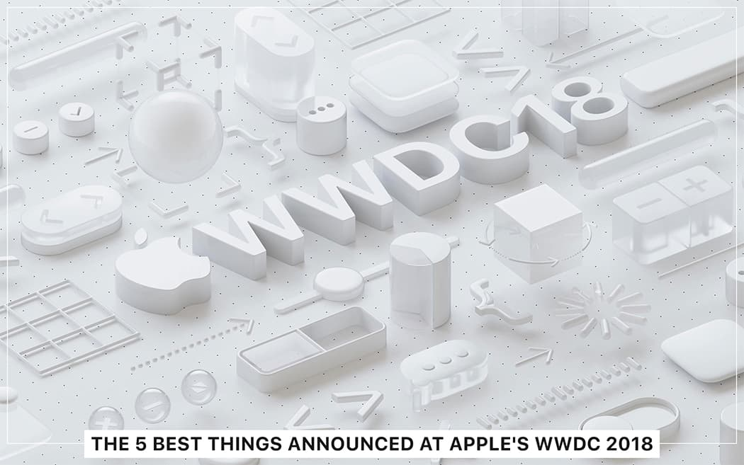 The 5 Best & Favorite Things Announced at Apple's WWDC 2018