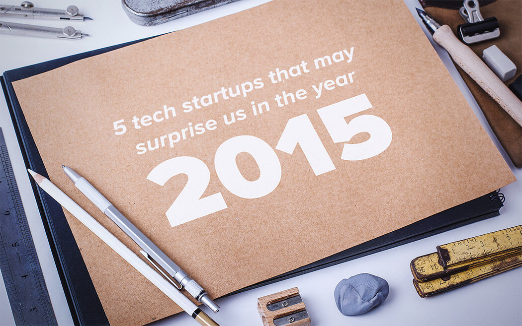 5 Tech Startups That May Surprise Us In The Year 2015