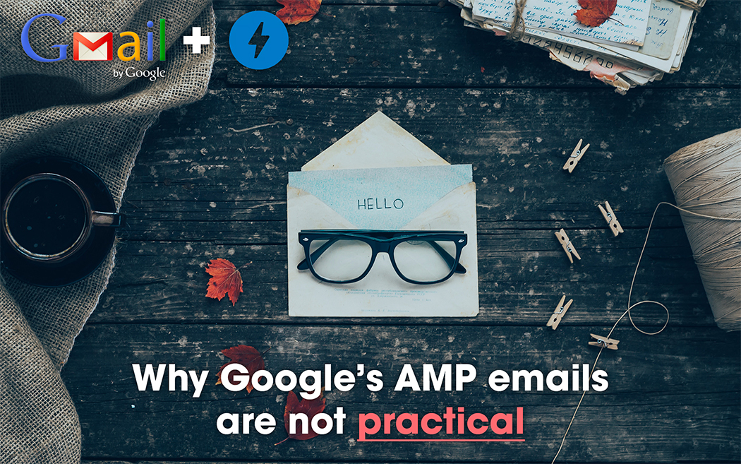 Why Google's AMP emails are not practical