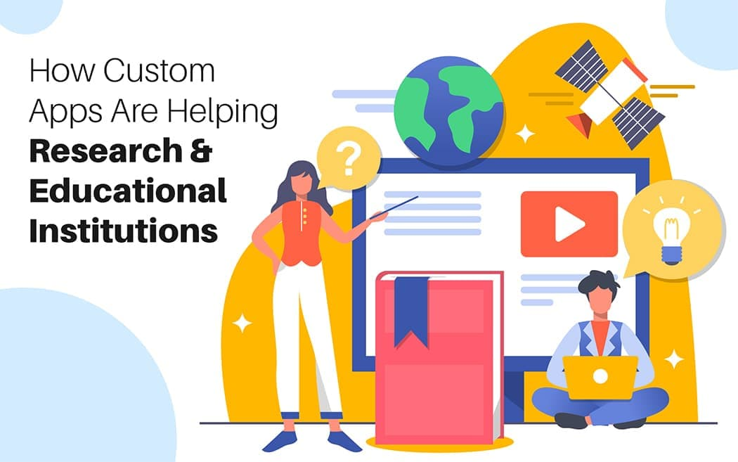 How Custom Apps Are Helping Research & Educational Institutions