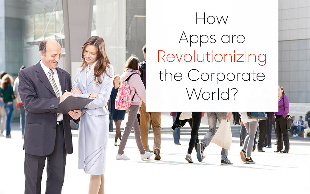 How Apps are Revolutionizing the Corporate World