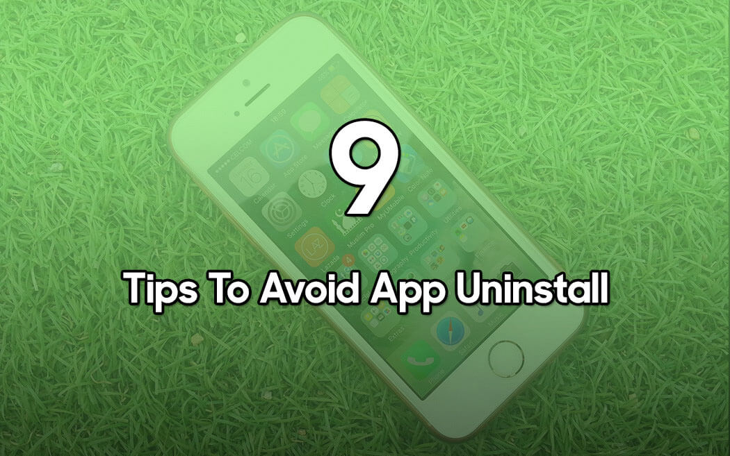 9 Tips to Avoid App Uninstall