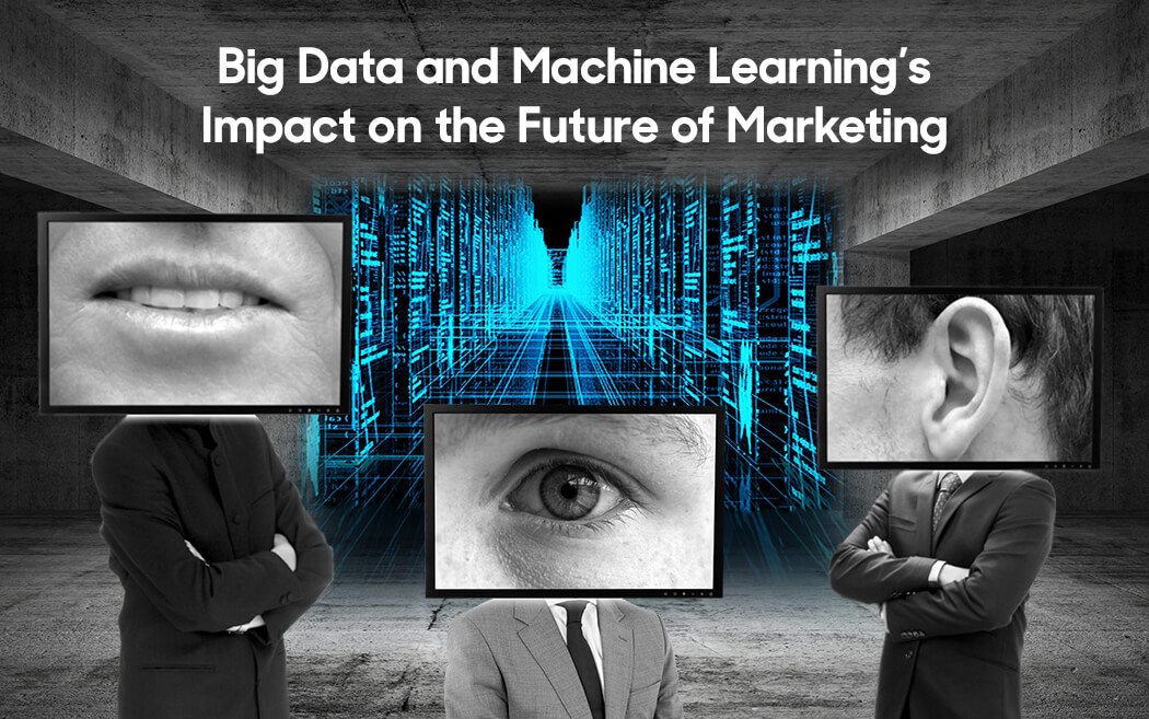 Big Data & Machine Learning's Impact on the Future of Marketing