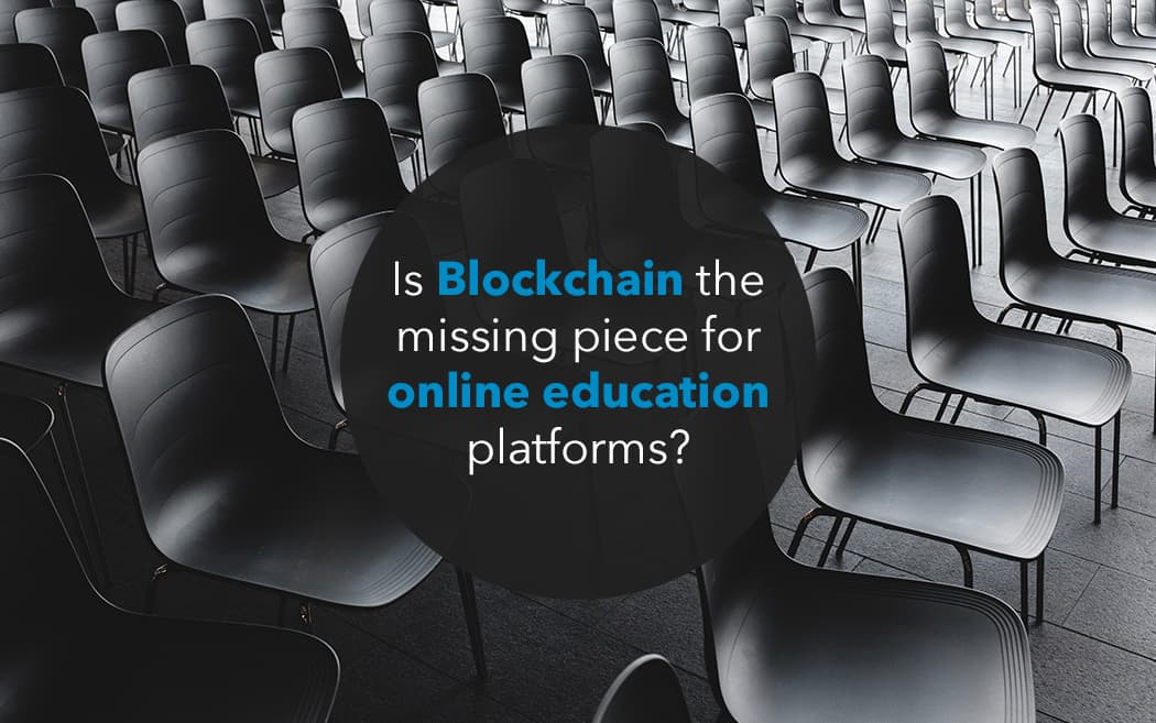 Is Blockchain the missing piece for online education platforms?