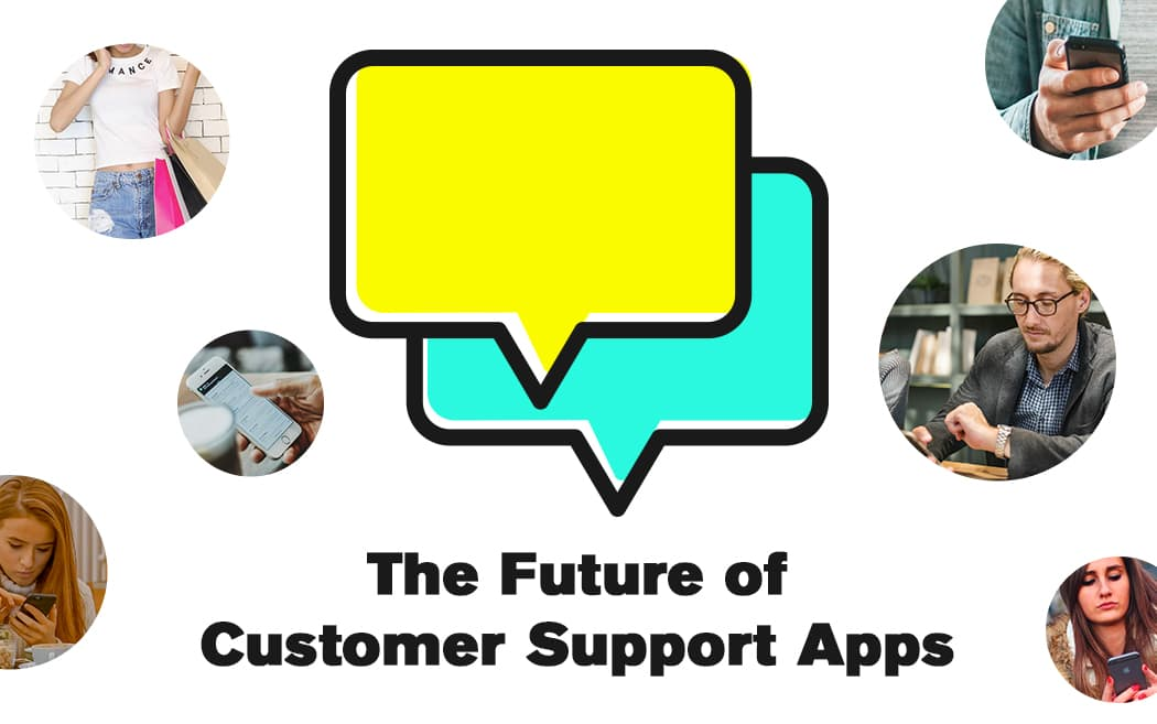 The Future of Customer Support Apps & Services