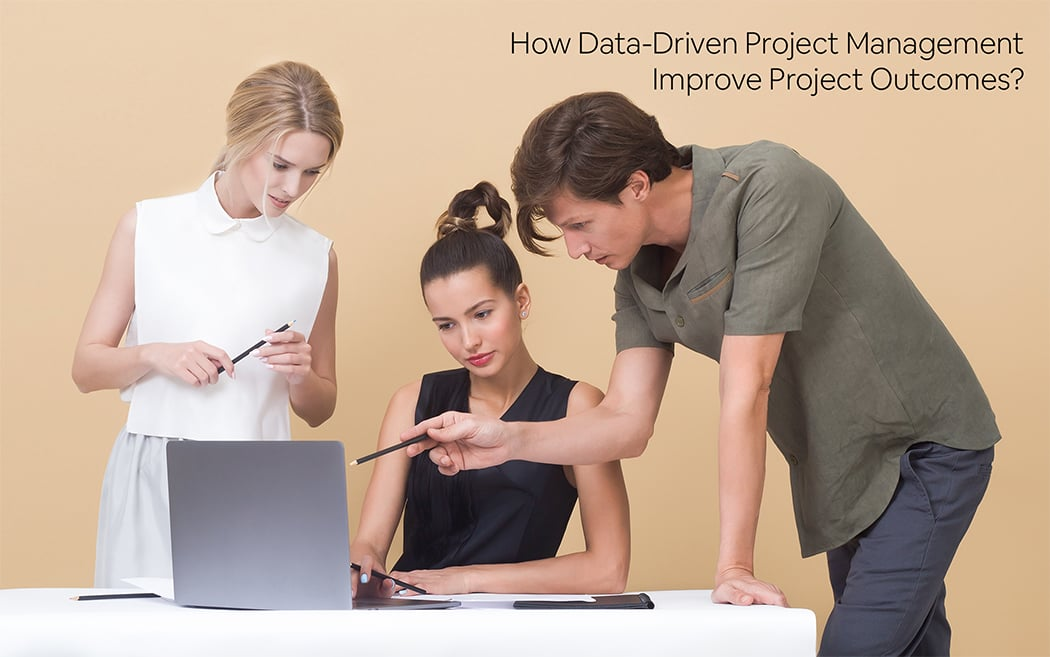 How Data-Driven Project Management Improve Project Outcomes