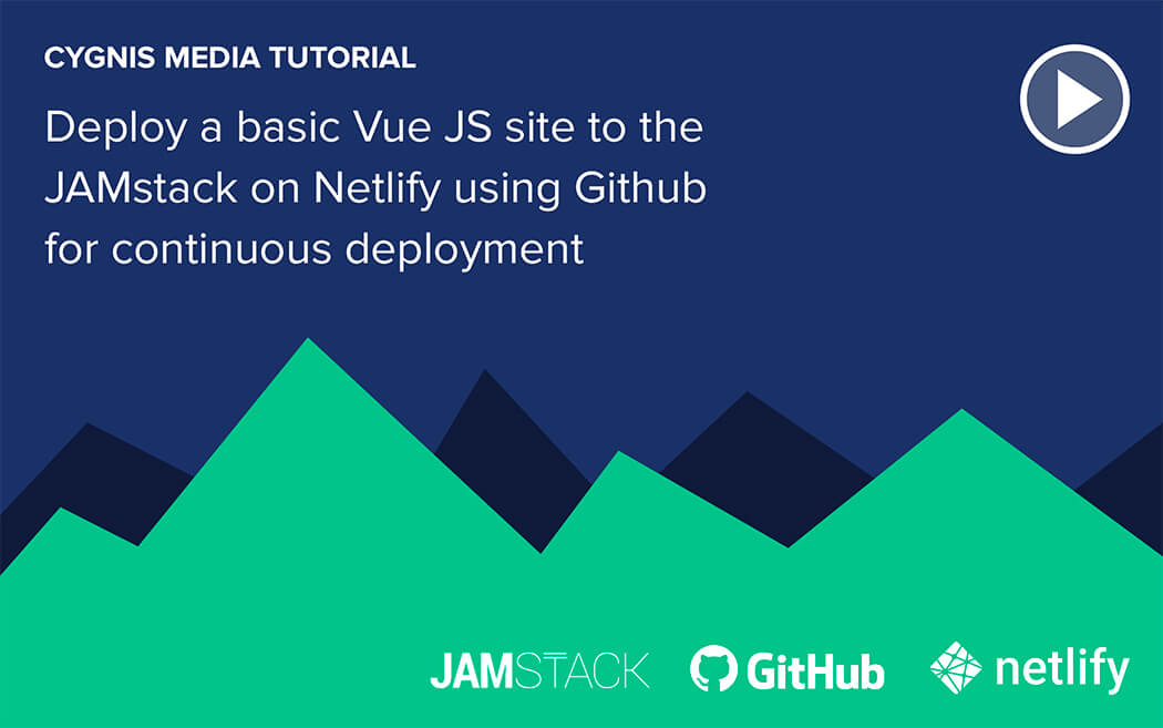 How to deploy a basic Vue JS site to the JAMstack on Netlify using Github for continuous deployment