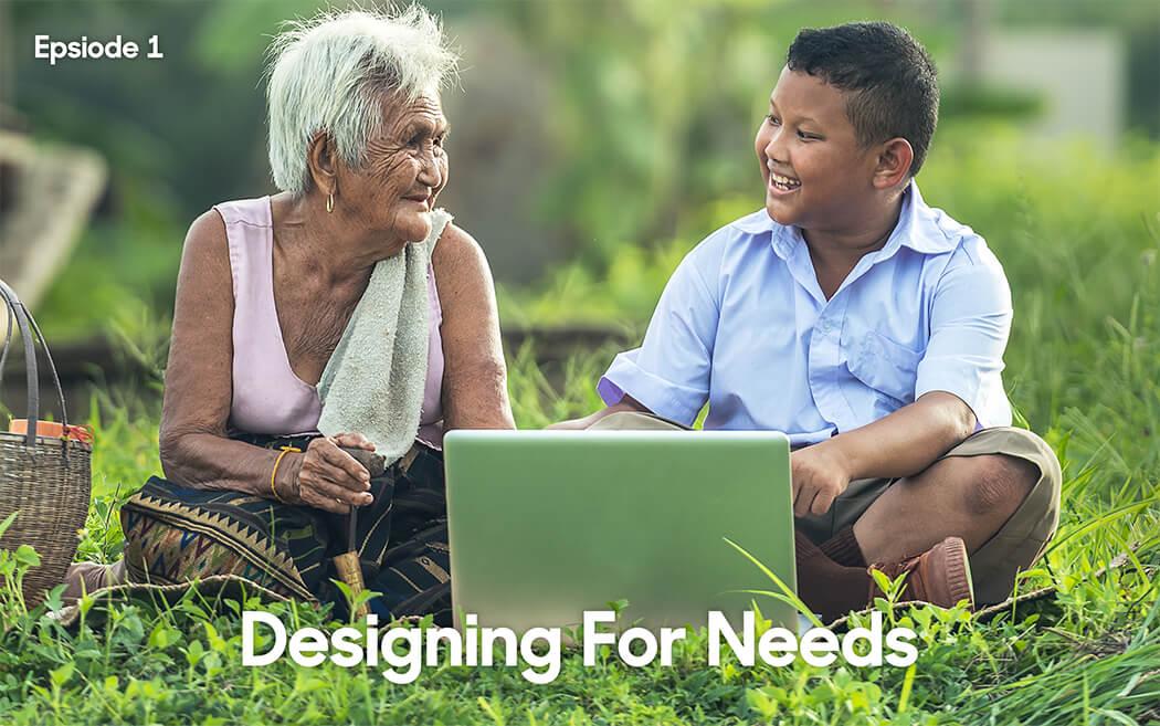 Designing for Needs - Episode 1