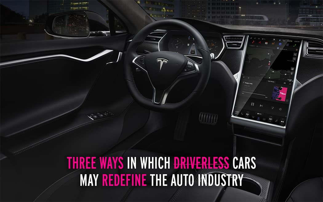 Three Ways In Which Driverless Cars May Redefine The Auto Industry
