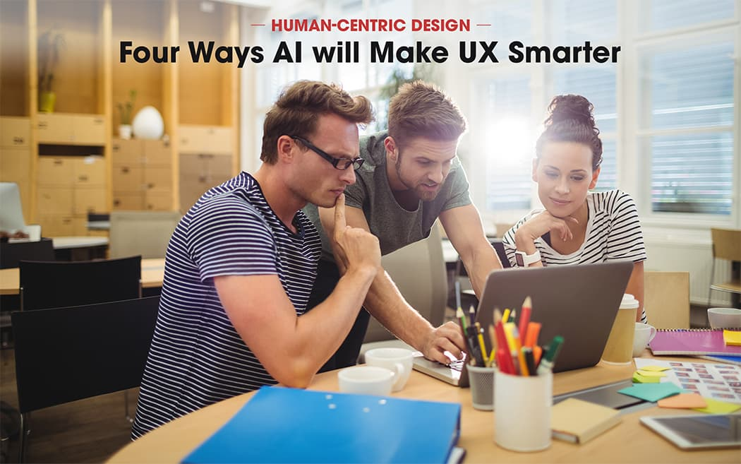 Human-Centric Design: Four Ways AI Will Make UX Smarter