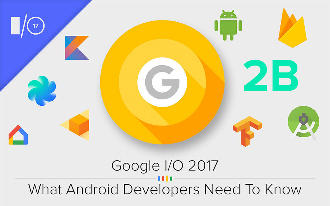 Google I/O 2017: What Android Developers Need To Know