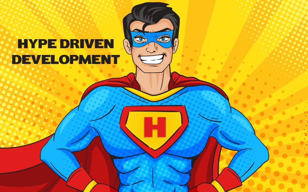 What is Hype Driven Development?