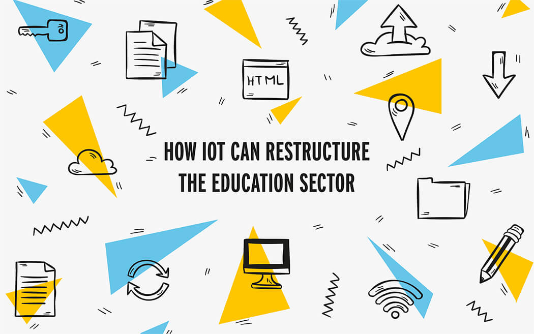 How IoT Can Restructure The Education Sector