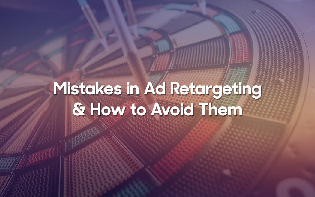 Mistakes in Ad Retargeting and How to Avoid Them
