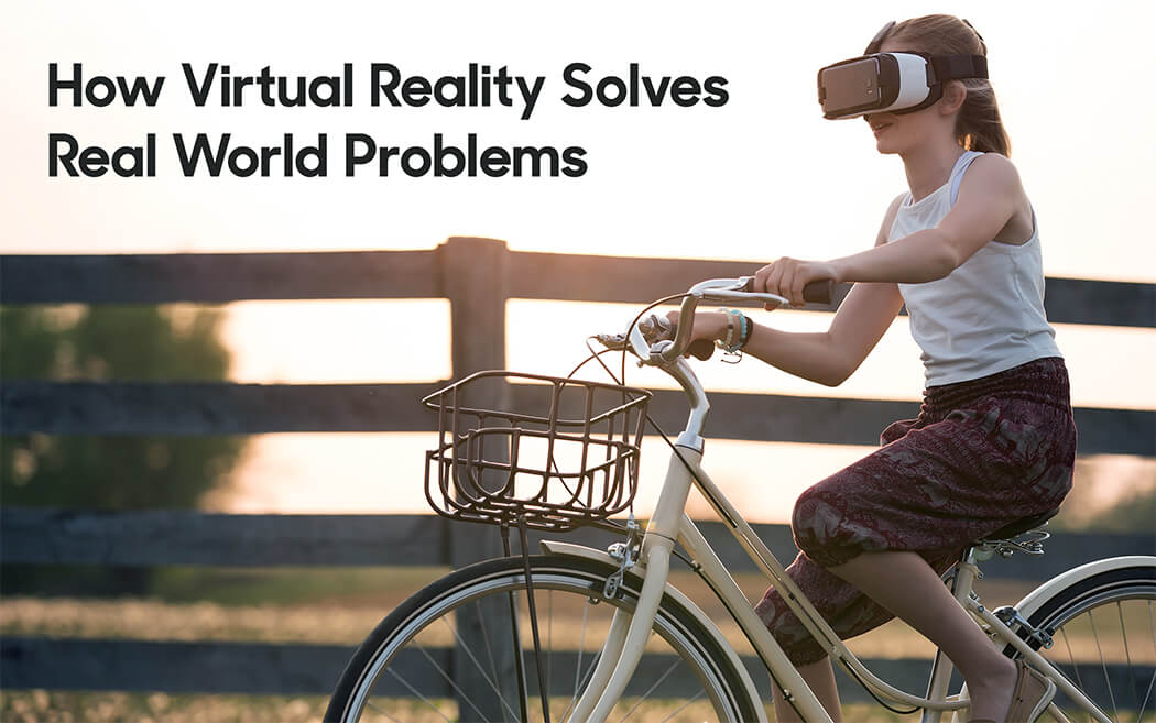 How VR (Virtual Reality) Solves Real World Problems