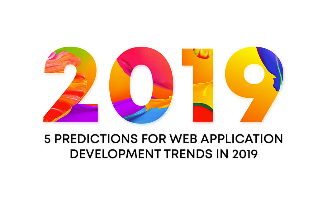 5 Predictions for Web Application Development Trends in 2019