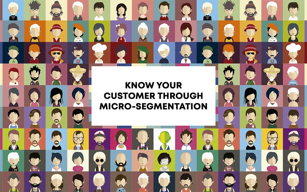 Know your customer through micro-segmentation